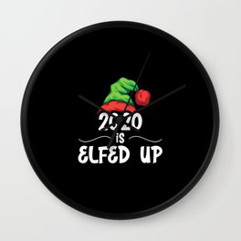 2020 Is Elfed Up Wall Clock