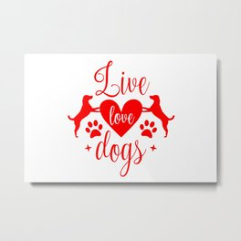 Valentines Live Love Dogs - Funny Dog Quotes Metal Print