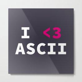I <3 ASCII Metal Print