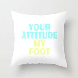 """""""your Attitude My Foot"""" tee design. Funny and hilarious tee design perfect for gifts too! Grab yours Throw Pillow"""