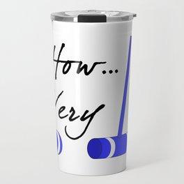how very... Travel Mug