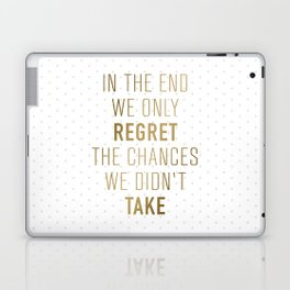 In The End We Only Regret The Chances We Didn't Take Laptop & iPad Skin