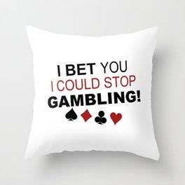 I Bet You I Could Stop Gambling Throw Pillow