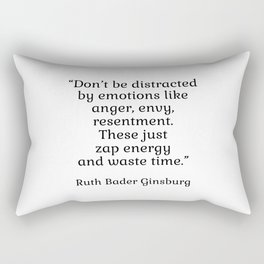 Don't be distracted by emotions like anger, envy, resentment. These just zap energy and waste time. - Ruth Bader Ginsburg quote - inspirational words Rectangular Pillow