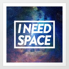I need space Art Print