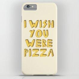 I WISH YOU WERE PIZZA iPhone Case