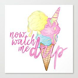 NOW WATCH ME DRIP Canvas Print