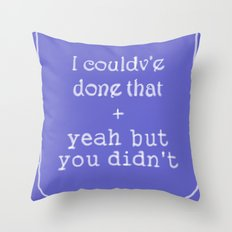 But you didn't Throw Pillow