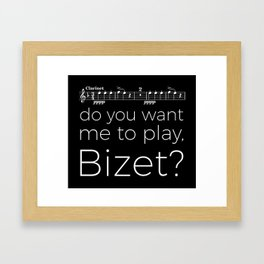Clarinet - Do you want me to play, Bizet? (black) Framed Art Print