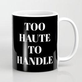 TOO HAUTE TO HANDLE (Black & White) Coffee Mug