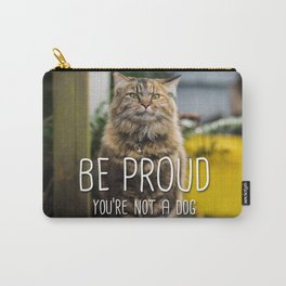 Cat - Be proud you're not a dog Carry-All Pouch