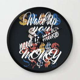Wake up you need to make money calligraphy quote wall art Wall Clock
