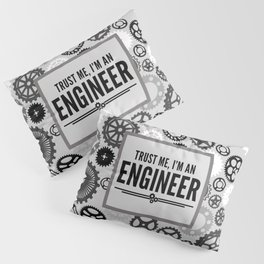 Trust Me Engineer Funny Quote Pillow Sham