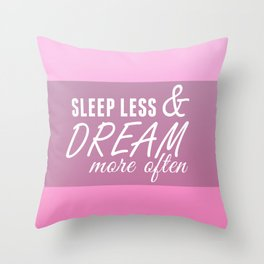 Sleep Less & Dream More Often in Pink Throw Pillow