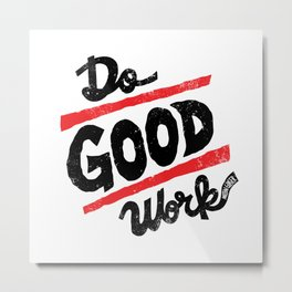 Do Good Work Metal Print
