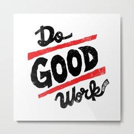 Do Good Work Metal Print