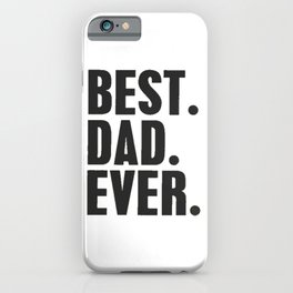 Best Dad Ever | Funny Shirt Men Graphic Novelty Fathers Day Gift Birthday Gift Funny T Shirt Tee iPhone Case