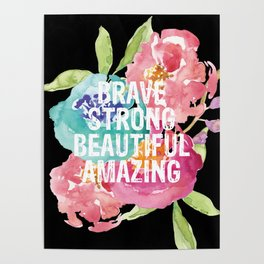 Brave, Strong, Beautiful, Amazing Poster