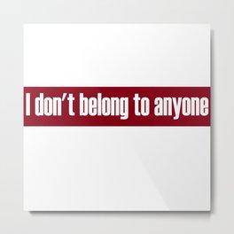 Don't Belong To Anyone Metal Print