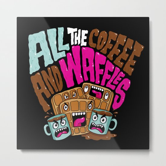 ALL THE COFFEE AND WAFFLES Metal Print