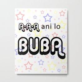 A A A Ani lo Buba Metal Print