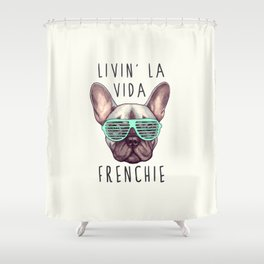 French bulldog - Livin' la vida Frenchie Shower Curtain