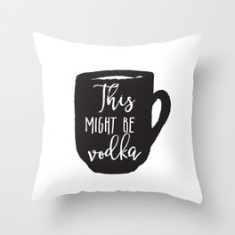 this might be vodka, funny print, funny mug, funny illustration, gift for boss, gift for him, gifts Throw Pillow
