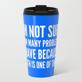 I'M NOT SURE HOW MANY PROBLEMS I HAVE BECAUSE MATH IS ONE OF THEM (Blue) Travel Mug