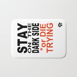 STAY on the DARK SIDE or DIE TRYING Bath Mat