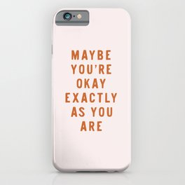 Maybe You're Okay Exactly As You Are iPhone Case