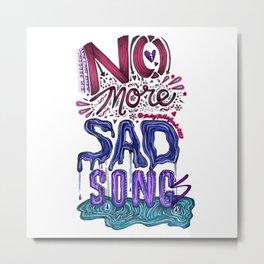 No More Sad Songs #1 Metal Print