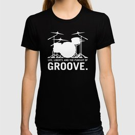 Life, Liberty, and the pursuit of Groove, drummer's drum set silhouette illustration T-shirt