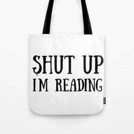 Shut up, I'm reading Tote Bag