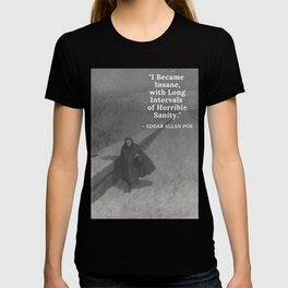 Edgar Allan Poe - I became insane with long intervals of horrible sanity -  Walking the Bronx's High Bridge black and white photograph T-shirt