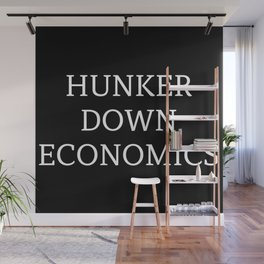 HUNKER DOWN ECONOMICS Wall Mural