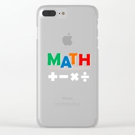Math Science Shirt add,mutliply.... Clear iPhone Case