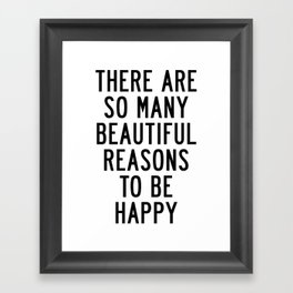 There Are so Many Beautiful Reasons to Be Happy Short Inspirational Life Quote Poster Framed Art Print
