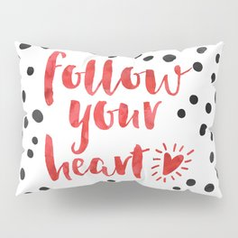 Follow Your Heart Quote Pillow Sham
