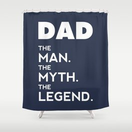 DAD, The Man, The Myth, The Legend, Dad t shirt, navy blue version Shower Curtain