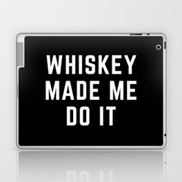 Whiskey Made Me Do It Funny Quote Laptop & iPad Skin
