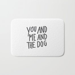 You, Me And Dog Bath Mat