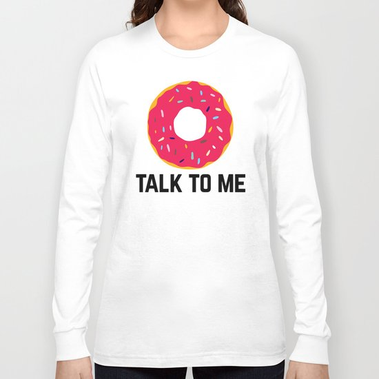 Donut Talk To Me Funny Quote Long Sleeve T-shirt