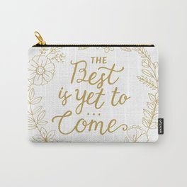 The Best is Yet to Come Carry-All Pouch
