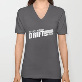 Drive Hard Drift Harder Unisex V-Neck