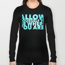 Allwo yourself to be where you are Long Sleeve T-shirt