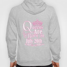 Queens Are Born On July 20th Funny Birthday T-Shirt Hoody