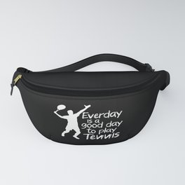 Everyday is a good day to play Tennis Fanny Pack