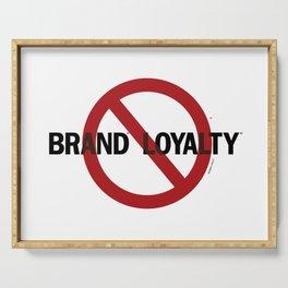 No Brand Loyalty Serving Tray