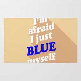 I'm Afraid I Just Blue Myself Rug