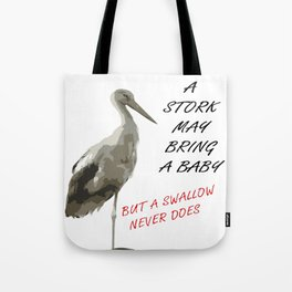 A Stork May Bring A Baby But A Swallow Never Does Tote Bag